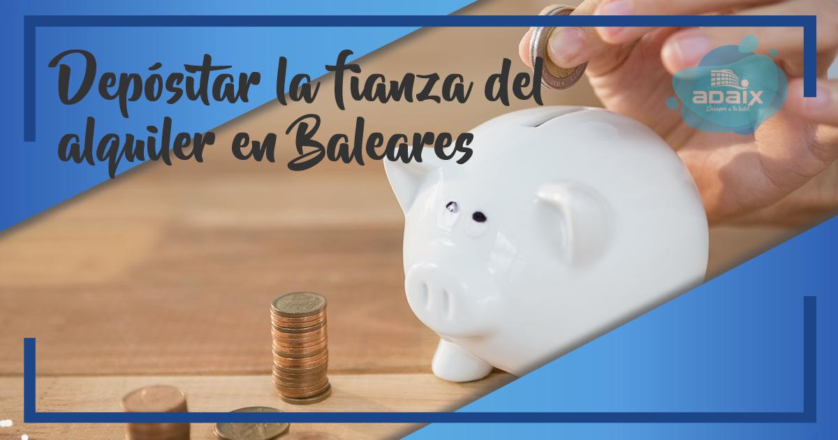 Donde depositar la fianza del alquiler en Baleares